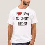 I Love to Shout  BINGO T-Shirt
