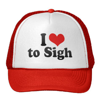 I Love to Sigh Hats