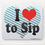 I Love to Sip Mouse Pad