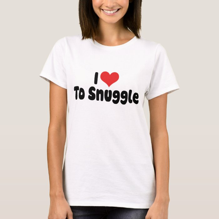 I Love To Snuggle T-Shirt
