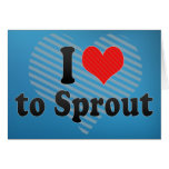 I Love to Sprout Greeting Card