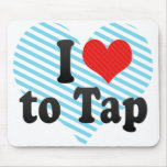 I Love to Tap Mouse Pad