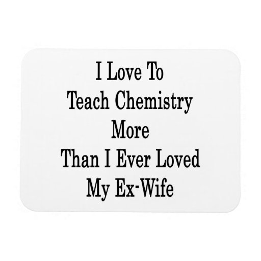 I Love To Teach Chemistry More Than I Ever Loved M Magnet