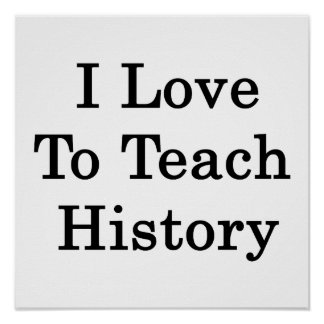 I Love To Teach History Poster