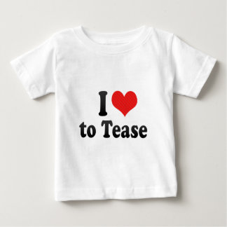 I Love to Tease T Shirts