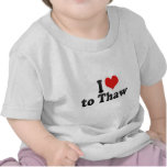 I Love to Thaw T Shirts