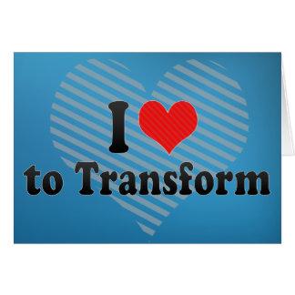 I Love to Transform Card