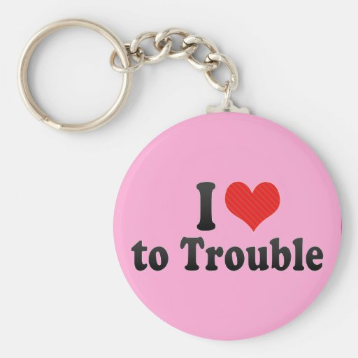 I Love to Trouble Key Chains