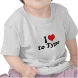I Love to Type Shirts