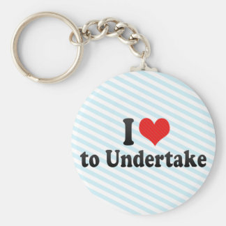I Love to Undertake Keychain