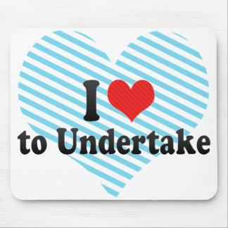 I Love to Undertake Mousepad