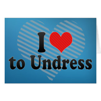 I Love to Undress Greeting Card