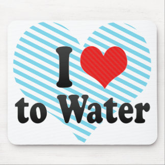 I Love to Water Mousepad