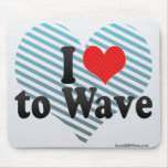 I Love to Wave Mouse Pad