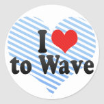 I Love to Wave Round Stickers