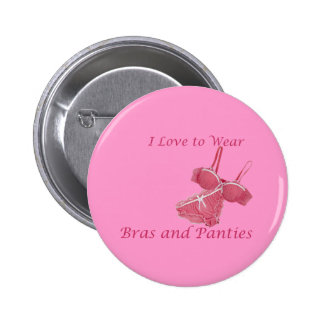 I Love to Wear Bras and Panties 2 Inch Round Button
