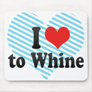 I Love to Whine Mouse Pad