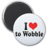I Love to Wobble Fridge Magnet