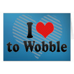 I Love to Wobble Greeting Cards
