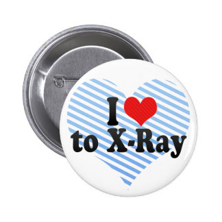 I Love to X-Ray Buttons
