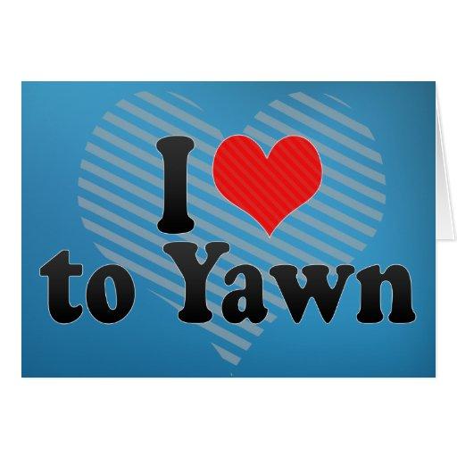 I Love to Yawn Greeting Card