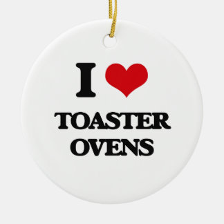 I love Toaster Ovens Ceramic Ornament
