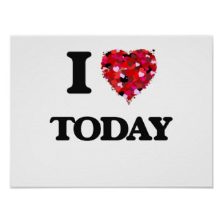 I love Today Poster