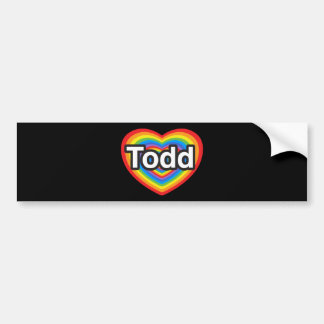 I love Todd. I love you Todd. Heart Bumper Sticker