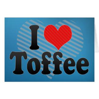 I Love Toffee Card
