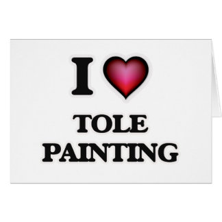 I Love Tole Painting Card