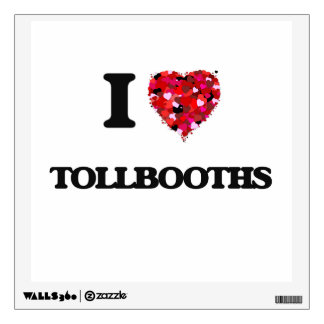 I love Tollbooths Wall Graphic
