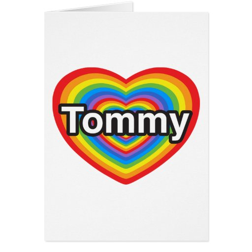 I love Tommy. I love you Tommy. Heart Greeting Card