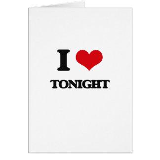I love Tonight Greeting Card