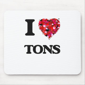 I love Tons Mouse Pad