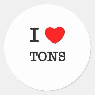 I Love Tons Round Sticker