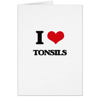 I love Tonsils Greeting Card