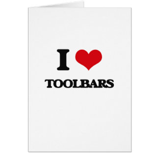 I love Toolbars Greeting Card