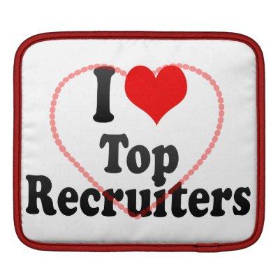 I love Top Recruiters iPad Sleeve