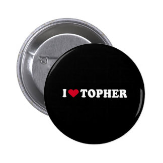 I LOVE TOPHER BUTTON