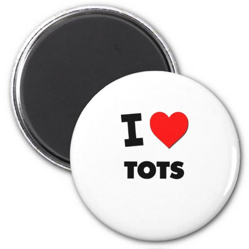 I love Tots 2 Inch Round Magnet