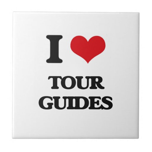 I love Tour Guides Ceramic Tile