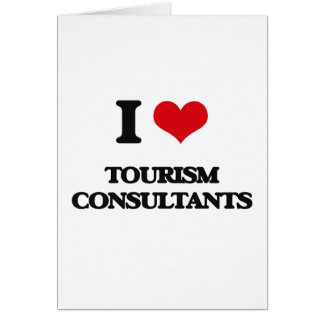 I love Tourism Consultants Greeting Card