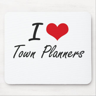 I love Town Planners Mouse Pad