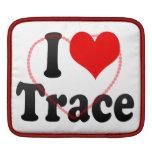 I love Trace iPad Sleeve