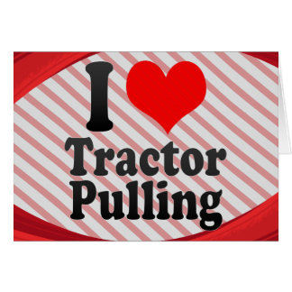 I love Tractor Pulling Card