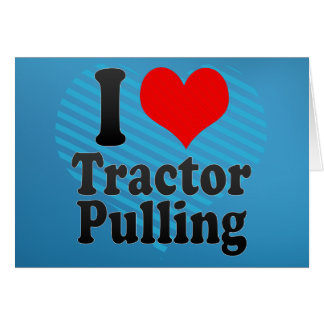 I love Tractor Pulling Greeting Card