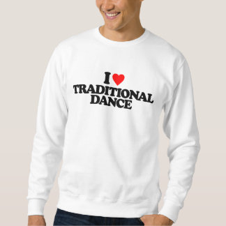 I LOVE TRADITIONAL DANCE SWEATSHIRT