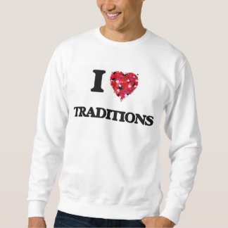 I love Traditions Pull Over Sweatshirts