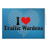 I Love Traffic Wardens Greeting Card