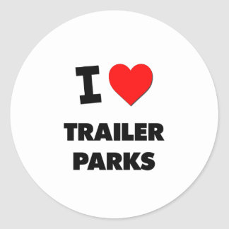 I love Trailer Parks Classic Round Sticker